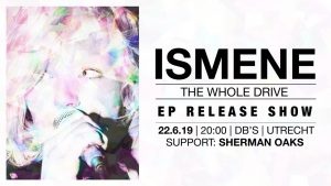 Ismene 'The Whole Drive' EP release show - support Sherman Oaks