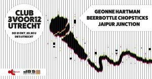 Club 3voor 12 / Utrecht met Beerbottle Chopsticks + Jaipur Junction +  Géonne Hartman